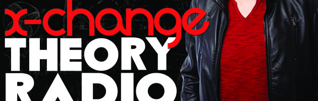 X-Change Theory Radio Episode 55
