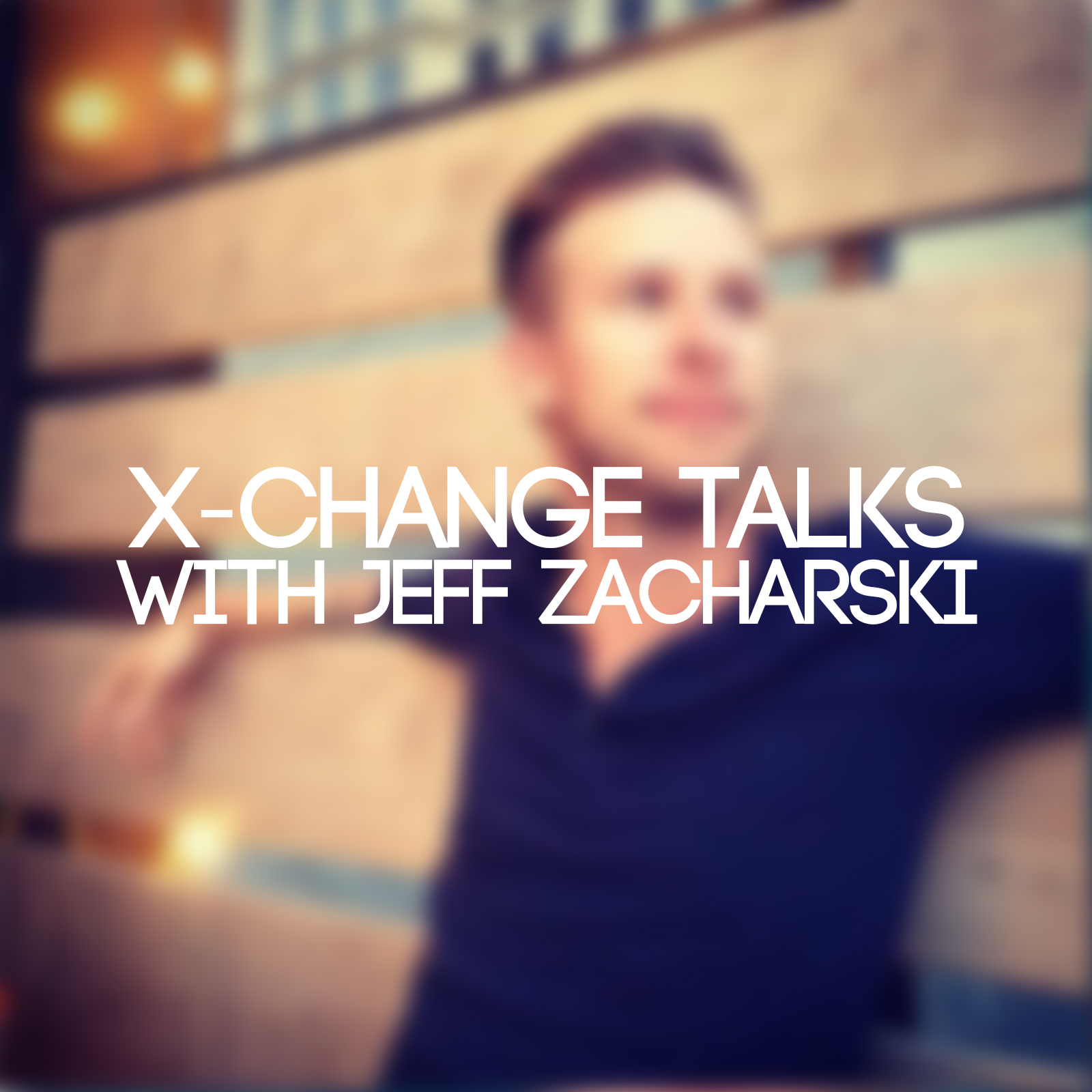 X-Change Talks with Jeff Zacharski
