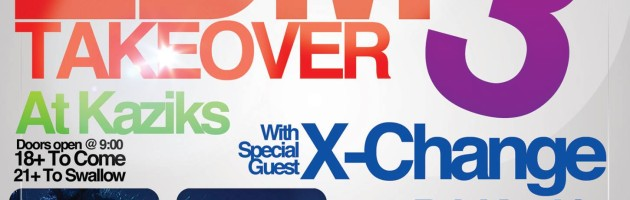 EDM Takeover 3 at Kaziks with X-Change – Saturday April 11, 2015