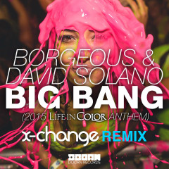 Borgeous & David Solano – Big Bang (X-Change Remix)