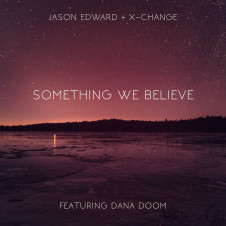 Jason Edward and X-Change (ft. Dana Doom) – Something We Believe