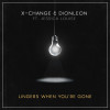 New Music: X-Change & Dionleon ft. Jessica Louise – Lingers When You're Gone [Free Download]
