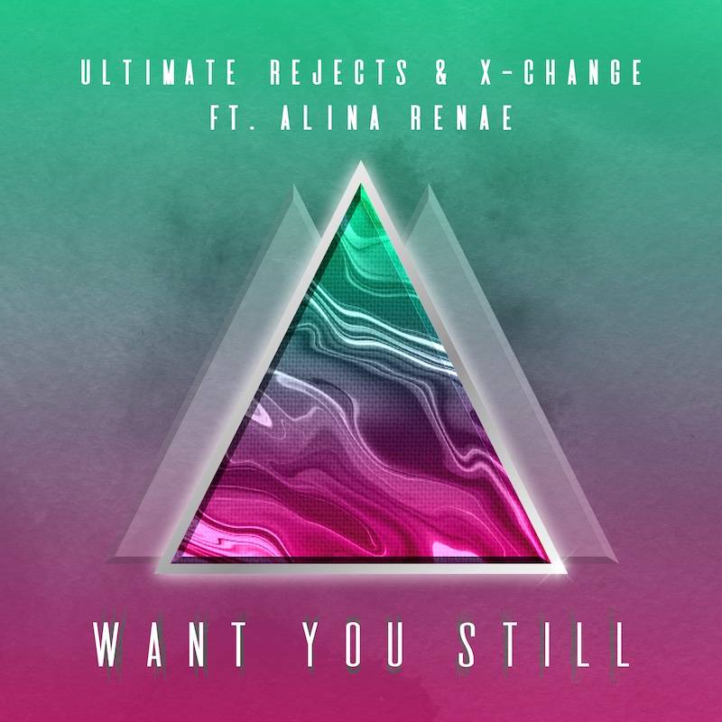 Ultimate Rejects & X-Change Ft. Alina Renae - Want You Still ARTWORK web