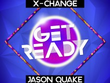 """Get Ready"" by X-Change & Jason Quake is out now!"