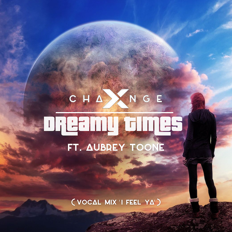 X-Change ft. Aubrey Toone - Dreamy Times (Vocal Mix - I Feel Ya) ARTWORK itunes